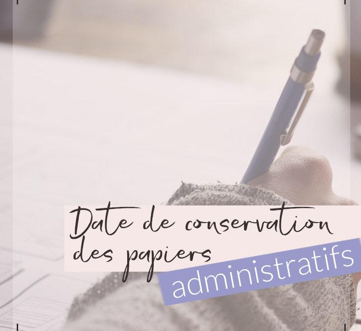 Date de conservation des papiers administratifs