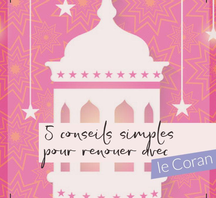 5 conseils simples pour renouer avec le Coran et ne plus jamais l'abandonner