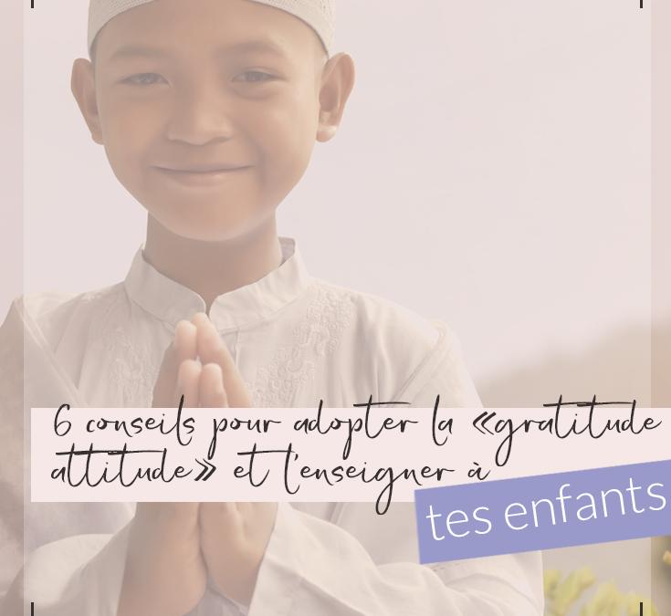 6 conseils pour adopter la gratitude attitude et l'enseigner à tes enfants